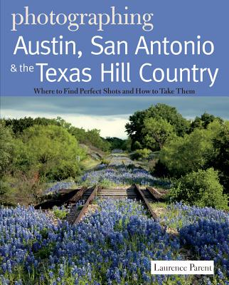 Photographing Austin, San Antonio & the Texas Hill Country By Parent, Laurence
